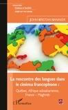 John Kristian Sanaker - La rencontre des langues dans le cinéma francophone - Québec, Afrique subsaharienne, France - Maghreb.