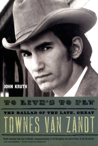 John Kruth - To Live's to Fly - The Ballad of the Late, Great Townes Van Zandt.