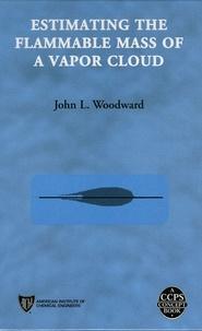 John L Woodward - Estimating the Flammable Mass of a Vapor Cloud.
