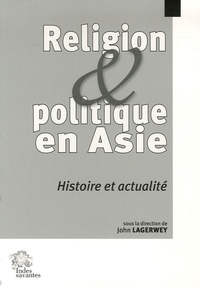 John Lagerwey - Religion et politique en Asie - Histoire et actualité.