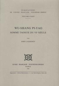 John Lagerwey - Wu-Shang Pi-Yao - Somme taoïste du VIe siècle.