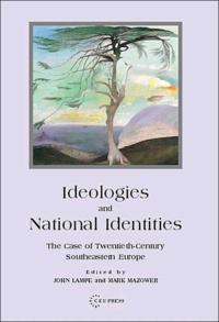 John Lampe et Mark Mazower - Ideologies and National Identities - The Case of Twentieth-Century Southeastern Europe.