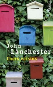 John Lanchester - Chers voisins.