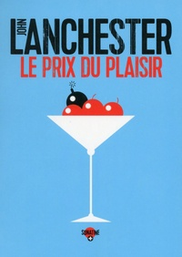 John Lanchester - Le prix du plaisir.