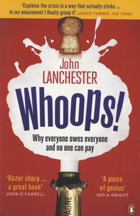 John Lanchester - Whoops ! - Why Everyone Owes Everyone and No One Can Pay.