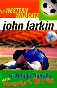 John Larkin - Armitage Shanks and the Footballer's Bones - Western Wildcats 4.
