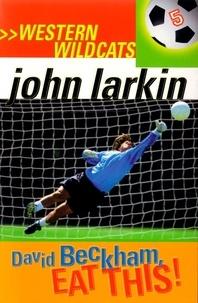 John Larkin - David Beckham, Eat This - Western Wildcats 5.
