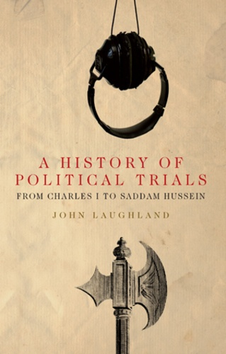John Laughland - A History of Political Trials - From Charles I to Saddam Hussein.