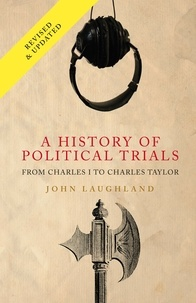 John Laughland - A History of Political Trials - From Charles I to Charles Taylor.