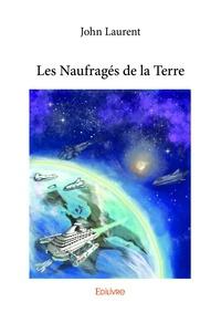 Téléchargements ebook gratuit Les Naufragés de la Terre 9782414400201 in French PDB ePub par John Laurent