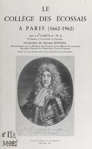 John Lawrence Carr et Georges Dickson - Le collège des Écossais à Paris (1662-1962) - Étude suivie du Compte rendu de l'accueil en France de la délégation de la Franco-Scottish Society à l'occasion du tricentenaire du Collège des Écossais, 1-10 avril 1962.