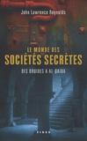 John Lawrence Reynolds - Le monde des sociétés secrètes - Des druides à al-Qaida.