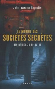 Le monde des sociétés secrètes- Des druides à al-Qaida - John Lawrence Reynolds  
