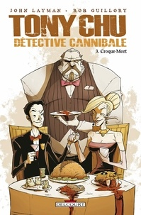 John Layman et Rob Guillory - Tony Chu détective cannibale Tome 3 : Croque-Mort.
