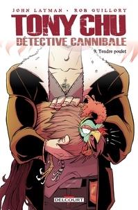 John Layman et Rob Guillory - Tony Chu détective cannibale Tome 9 : Tendre poulet.
