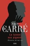 John Le Carré - Le tunnel aux pigeons - Histoires de ma vie.