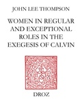 John Lee Thompson - John Calvin and the daughters of Sarah - Women in regular and exceptional roles in the exegesis of Calvin, his predecessors and his contemporaries.