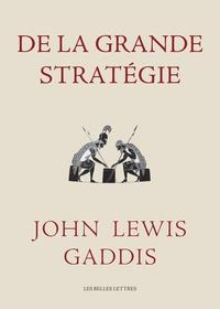 John Lewis Gaddis - De la grande stratégie.