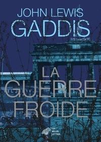John Lewis Gaddis - La guerre froide.