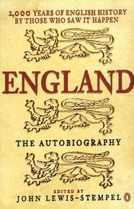 John Lewis-Stempel - England: The Autobiography - 2,000 years of English History by those who saw it happen.