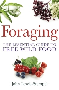 John Lewis-Stempel - Foraging - A practical guide to finding and preparing free wild food.