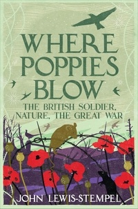 John Lewis-Stempel - Where Poppies Blow - The British Soldier, Nature, the Great War.