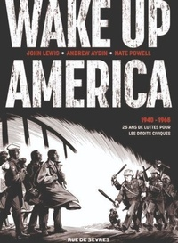 John Lewis et Andrew Aydin - Wake up America Intégrale : 1940 - 1965 - 25 ans de lutte pour les droits civiques.