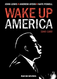 John Lewis et Andrew Aydin - Wake up America Tome 1 : 1940-1960.