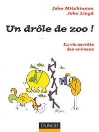 John Lloyd et John Mitchinson - Un drôle de zoo ! - La vie secrète des animaux.