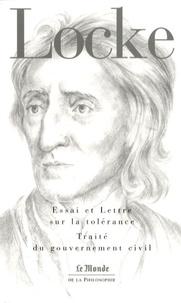 John Locke - Essai sur la tolérance ; Lettre sur la tolérance ; Traité du gouvernement civil.