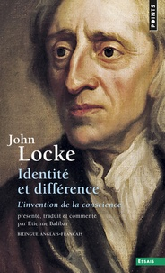 John Locke - IDENTITE ET DIFFERENCE : AN ESSAY CONCERNING HUMAN UNDERSTANDING II, XXVII, OF IDENTITY AND DIVERSITY. - L'invention de la conscience.