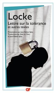 John Locke - Lettre sur la tolérance - Précédé de Essai sur la tolérance (1667) et de Sur la différence entre pouvoir ecclésiastique et pouvoir civil (1674).
