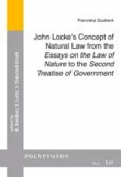 """John Locke's Concept of Natural Law from the """"Essays on the Law of Nature"""" to the """"Second Treatise of Government""""."""