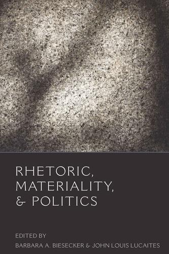 John Lucaites et Barbara a. Biesecker - Rhetoric, Materiality, and Politics.