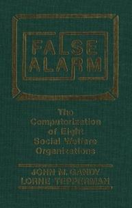 John M. Gandy et Lorne Tepperman - False Alarm - The Computerization of Eight Social Welfare Organizations.