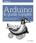John M. Hughes - Arduino : le guide complet - Pour ingénieurs, techniciens et bricoleurs.