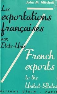 John M. Mitchell - Les exportations françaises aux États-Unis - Étude et recommandations. Suivi du texte en anglais French exports to the United States.