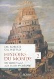 John M. Roberts et Odd Arne Westad - Histoire du monde - Volume 2, du Moyen Age aux Temps modernes.