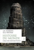 John M. Roberts et Odd Arne Westad - Histoire du monde - Volume 3, L'âge des révolutions.