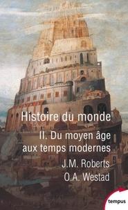John M. Roberts et Odd Arne Westad - Histoire du monde - Tome 2, Du Moyen-Age aux Temps Modernes.
