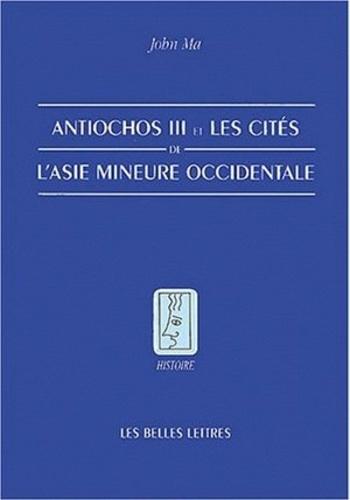 John Ma - Antiochos III et les cités de l'Asie Mineure occidentale.