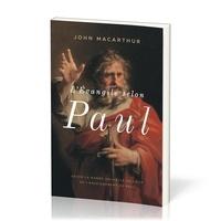 John MacArthur - L'évangile selon Paul - Saisir la bonne nouvelle au coeur de l'enseignement de Paul.