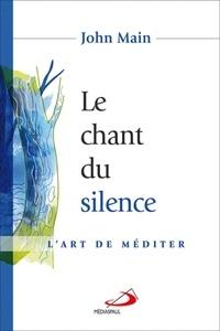 John Main - Le chant du silence - L'art de méditer.