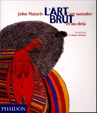 John Maizels - L'Art brut - L'art outsider et au-delà.