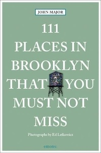 John Major - 111 places in Brooklyn that you must not miss.