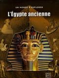 John Malam - L'Egypte ancienne - Un voyage dans l'extraordinaire civilisation égyptienne.