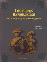 John Malam - Les frères Barberousse et la piraterie en Méditerranée.