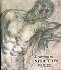 John Marciari - Drawing in Tintoretto's venice.