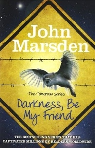 John Marsden - Darkness, Be my Friend - The Tomorrow Series.
