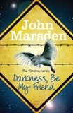 John Marsden - Darkness Be My Friend - Book 4.